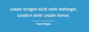 Leader bringen nicht mehr Anhänger, sondern mehr Leader hervor. (Tom Peters)